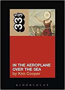 tral Milk Hotel's In the Aeroplane Over the Sea (33 1/3) Paperback – 1 Oct 2004 by Kim Cooper