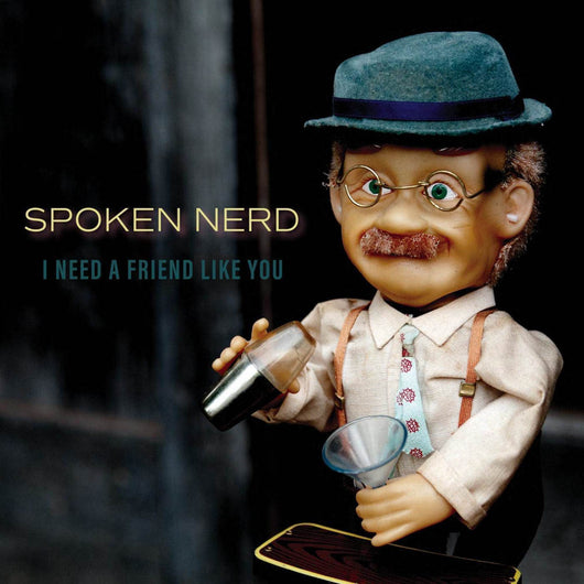 Spoken Nerd I Need a Friend Like You Vinyl LP New 2018