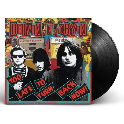 DRIVIN N CRYIN Too Late To Turn Back Now VINYL LP NEW 2018