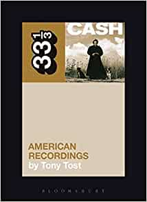 Johnny Cash's American Recordings (33 1/3) Paperback – 30 Jun 2011 by Tony Tost
