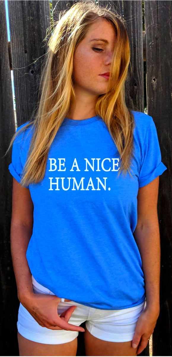 Be A Nice Human T-shirt Sunray Clothing
