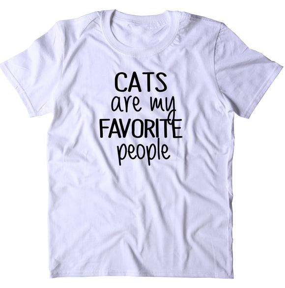 Cats Are My Favorite People T-shirt Cat Owner Clothing