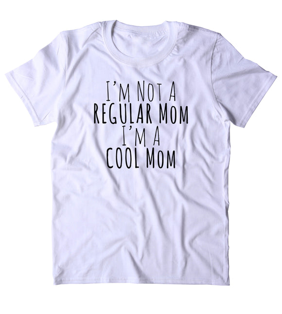 I'm Not A Regular Mom I'm A Cool Mom Shirt Funny Mommy Cute Mama Family T-shirt