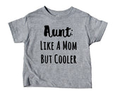 Aunt Like A Mom But Cooler Toddler Shirt Funny Family Boy Girl Kids Clothing