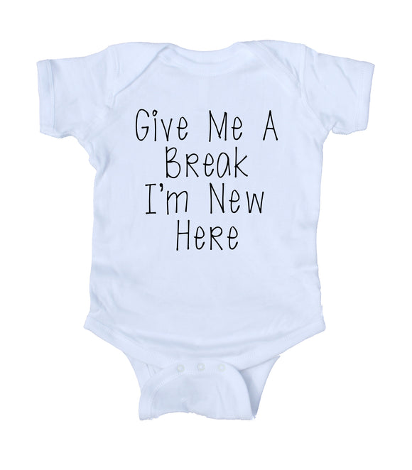 Give Me A Break I'm New Here Baby Bodysuit Funny Cute Newborn Gift Girl Boy Infant Clothing