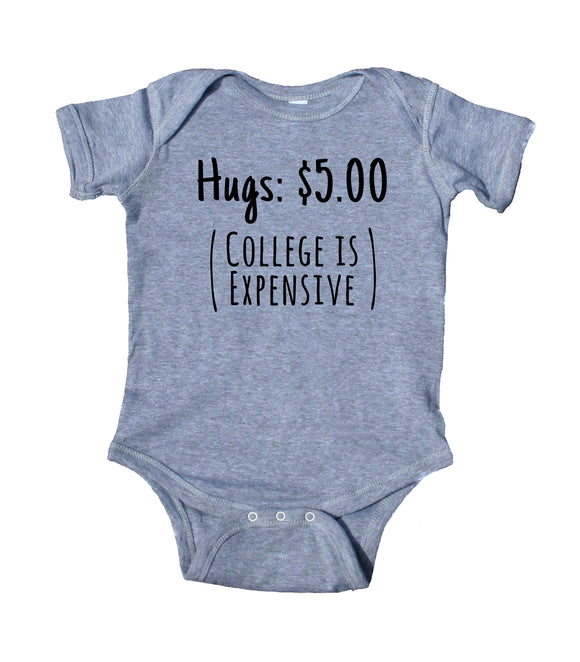 Hugs 5.00 Dollars (College Is Expensive) Bodysuit Funny Cute Newborn Gift Girl Boy Baby Shower Infant Clothing