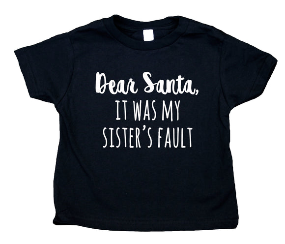Dear Santa It Was My Sister's Fault Toddler Shirt Funny Christmas Holiday Boy Kids Clothing