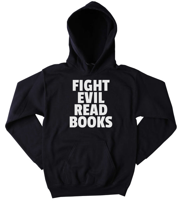 Book Reader Sweatshirt Fight Evil Read Books Slogan Bookworm Nerdy Clothing Tumblr Hoodie