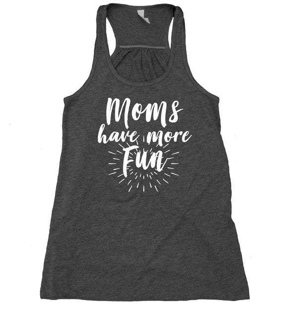 Moms Have More Fun Tank Top Fun Mom Parenthood Mama New Mom Flowy Racer Back Shirt
