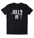 Jolly AF Shirt Funny Christmas Santa Claus Xmas Holiday Season Gift Tumblr T-shirt
