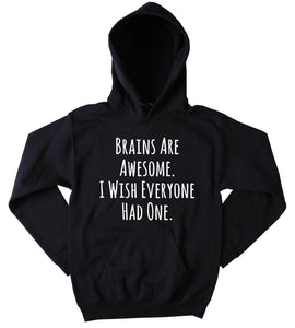 Brains Are Awesome I Wish Everyone Had One Hoodie Funny Saying Sarcastic Attitude Tumblr Sweatshirt
