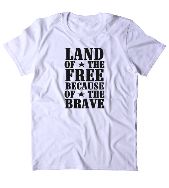 Land Of The Free Because Of The Brave Shirt USA America Proud Army Military Troops Tumblr T-shirt