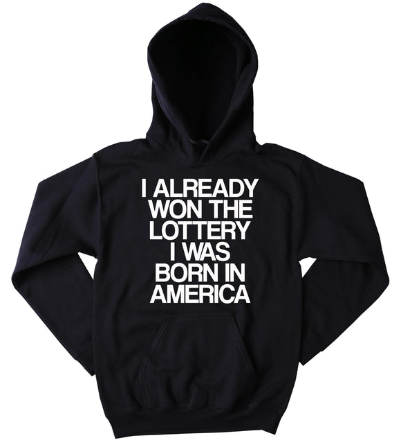 I Already Won The Lottery I Was Born In America Sweatshirt USA America Patriotic Pride Merica Tumblr Hoodie