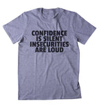 Confidence Is Silent Insecurities Are Loud Shirt Positive Confident Self Esteem Clothing T-shirt