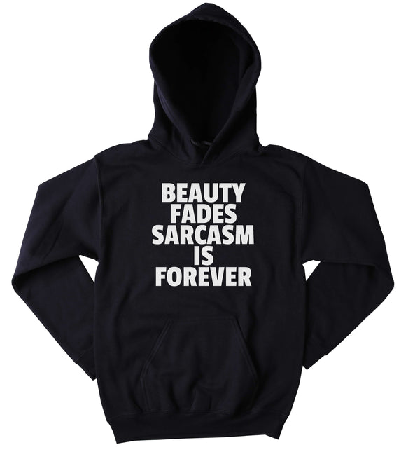 Funny Sarcasm Sweatshirt Beauty Fades Sarcasm Is Forever Clothing Sarcasm Tumblr Hoodie