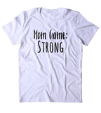 Mom Game Strong Shirt Funny New Mom Cute Momma Family Gift Tumblr T-shirt