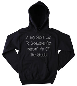 A Big Shout Out To The Sidewalks For Keeping Me Off The Streets Sweatshirt Funny Sarcastic Tumblr Hoodie