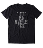 A Little Mud Never Hurt A Girl Shirt Southern Belle Country Cowgirl America T-shirt