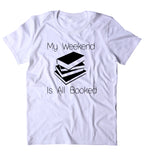 My Weekend Is All Booked Shirt Funny Bookworm Reader Pun Nerdy Geek Clothing T-shirt