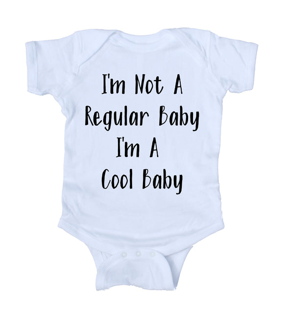 I'm Not A Regular Baby I'm A Cool Baby Baby Bodysuit Funny Cute Newborn Gift Girl Boy Infant Clothing