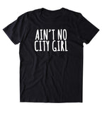 Aint No City Girl T-shirt Sunray Clothing