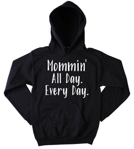 Mommin' All Day Every Day Hoodie Funny Mom Life Mommy Gift Sweatshirt