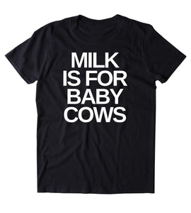 Milk Is For Cows Shirt Veganism Vegan Plant Based Diet Animal Right Activist Clothing Tumblr T-shirt