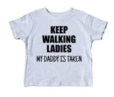 Keep Walking Ladies My Daddy Is Taken Toddler Shirt Funny Dad Boy Girl Kids Birthday Clothing