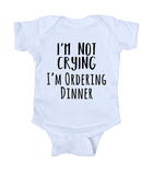 I'm Not Crying I'm Ordering Dinner Baby Bodysuit Funny Cute Newborn Infant Girl Boy Baby Shower Gift Clothing