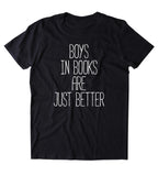 Boys In Books Are Just Better Shirt Bookworm Reader Romantic T-shirt