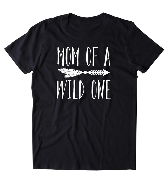 Mom Of A Wild One Shirt Funny New Mom Cute Momma Family Gift Tumblr T-shirt