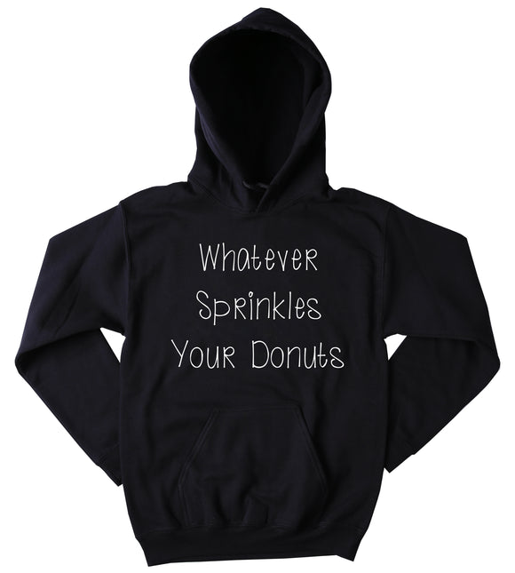 Whatever Sprinkles Your Donuts Sweatshirt Funny Sarcastic Sarcasm Tumblr Hoodie