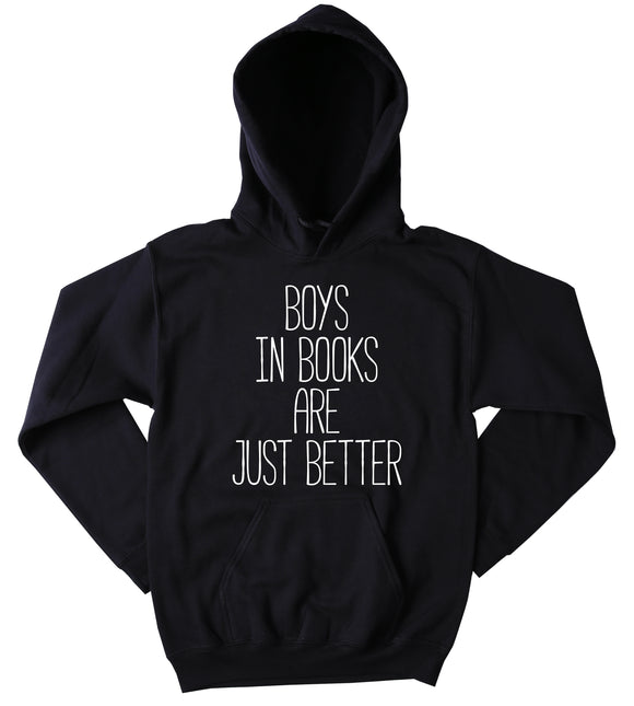 Bookworm Sweatshirt Boys In Books Are Just Better Slogan Reader Nerdy Clothing Hoodie