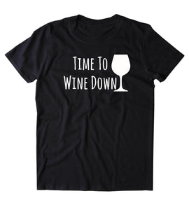 Time To Wine Down Shirt Funny Alcohol Drink Pun Clothing Tumblr T-shirt