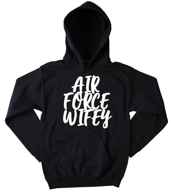 Air Force Wife Sweatshirt Air Force Wifey Slogan Air Force Family USA American America Tumblr Hoodie