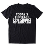 Today's Forecast 99% Chance Of Sarcasm Shirt Funny Sarcastic Anti Social Sarcasm Attitude Clothing Tumblr T-shirt