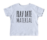 Play Date Material Toddler Shirt Funny Boy Girl Kids Birthday Gift Clothing