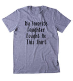 My Favorite Daughter Bought Me This Shirt Funny Parent Dad Mom Family Mother Gift T-shirt