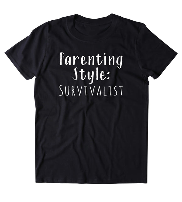 Parenting Style Survivalist Shirt Funny Parent Dad Mom Mother Gift T-shirt