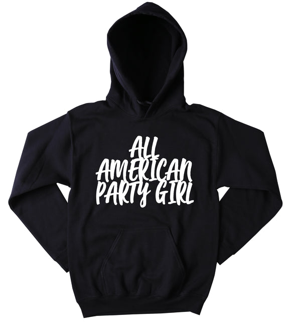 Funny Partying Sweatshirt All American Party Girl Slogan Drinking Southern Merica Tumblr Hoodie