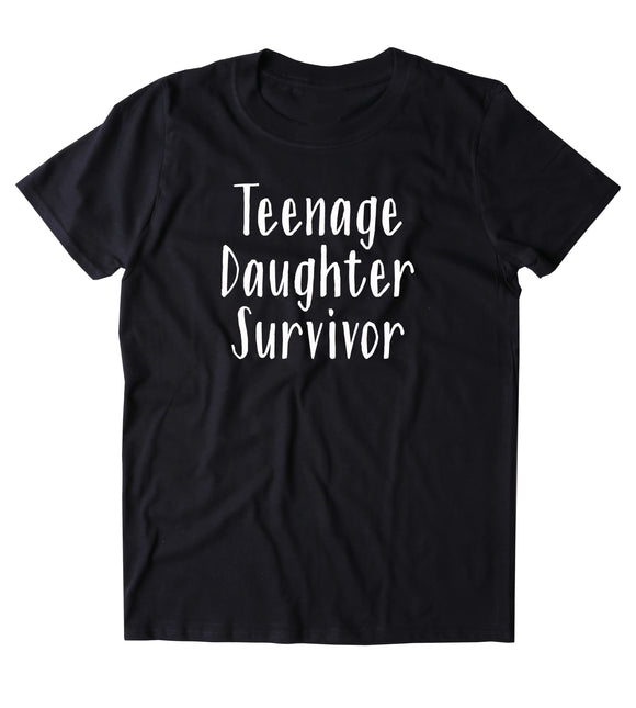 Teenage Daughter Survivor Shirt Funny Parent Dad Mom Family Mother Gift T-shirt