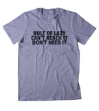 Rule Of Lazy Can't Reach It Don't Need It Shirt Funny Sarcastic Laziness Sarcasm Clothing Tumblr T-shirt