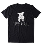 Pit Bull Tee Love-A-Bull Shirt Lovable Dog Animal Lover Owner T-shirt