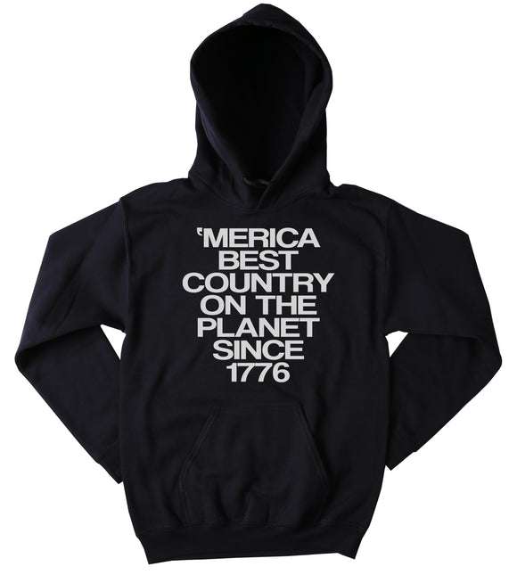 Funny Merica Best Country On The Planet Since 1776  Sweatshirt America USA American Patriotic Pride Tumblr Hoodie