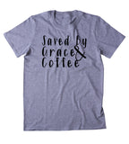 Saved By Grace And Coffee Shirt Funny Cute God Mom Wife Southern T-shirt