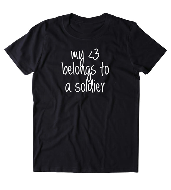 My Heart Belongs To A Soldier Shirt Army Wife Girlfriend Husband Military Troops Tumblr T-shirt