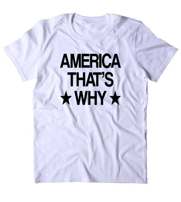 America That's Why Shirt USA Freedom American Proud Patriotic Pride Merica T-shirt