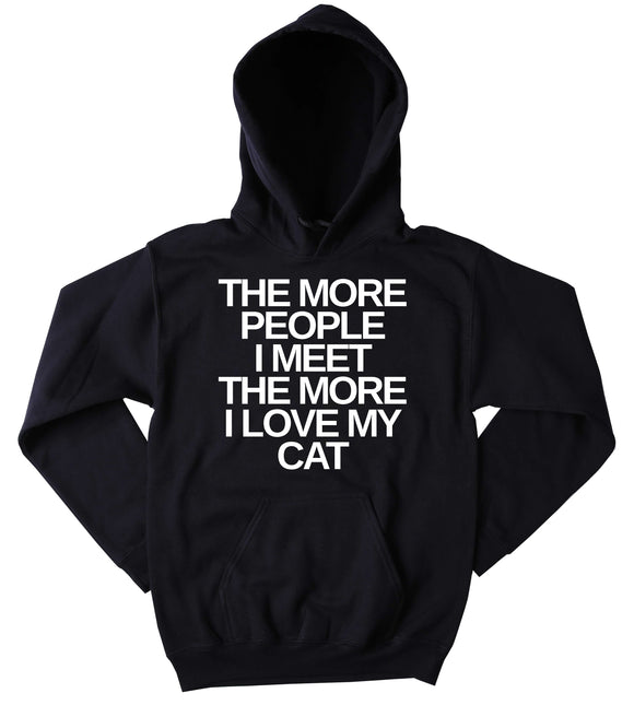 Cat Lover Sweatshirt The More People I Meet The More I Love My Cat Cute Kitten Lover Tumblr Hoodie