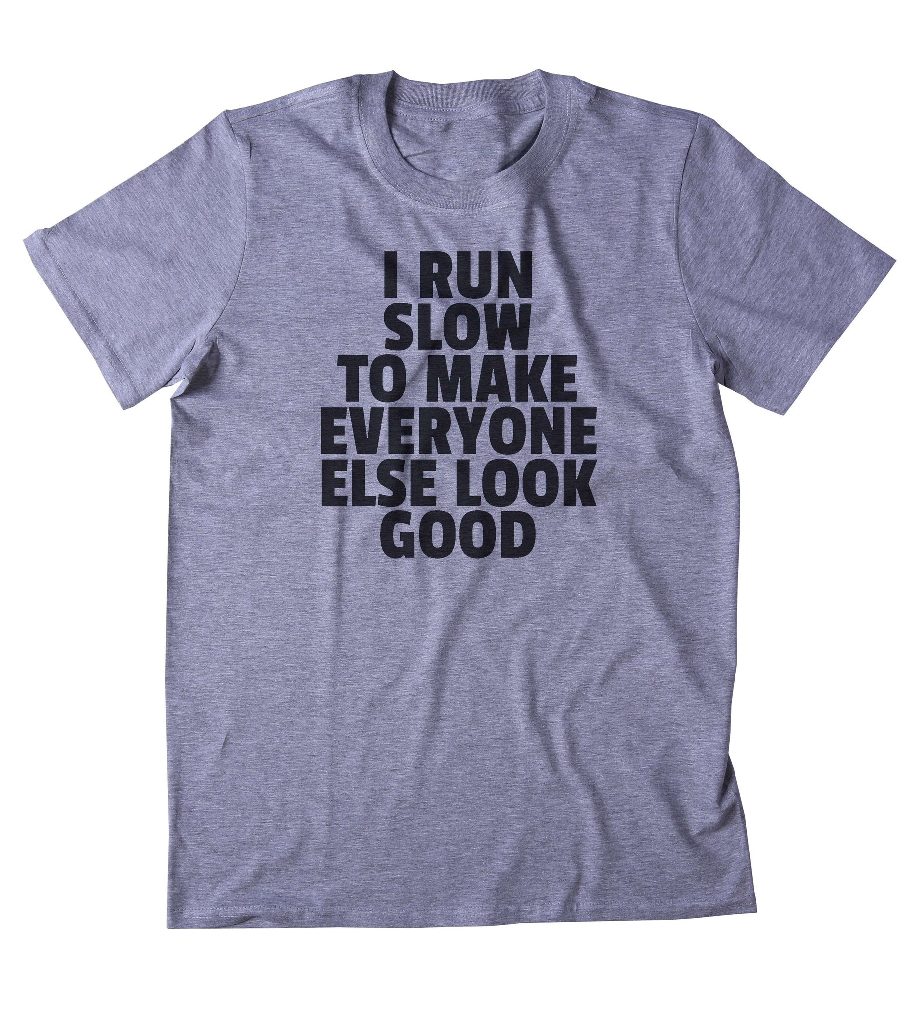 a4dec380b ... I Run Slow To Make Everyone Else Look Good Shirt Funny Running Work Out  Gym Runner
