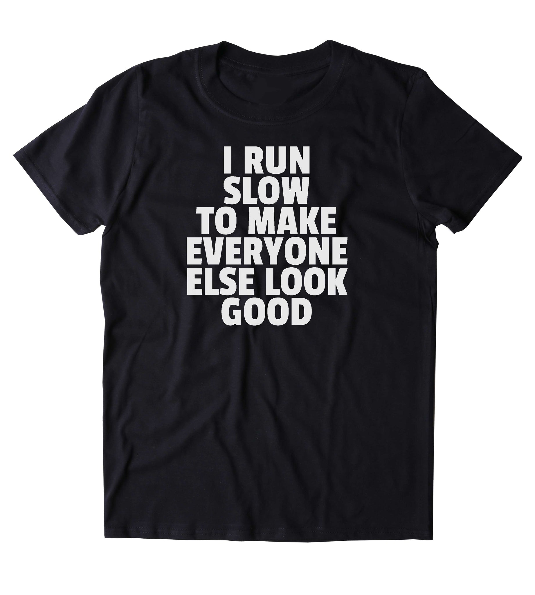 2998edd4a ... I Run Slow To Make Everyone Else Look Good Shirt Funny Running Work Out  Gym Runner ...